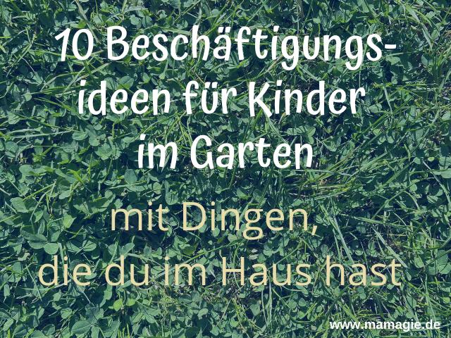 10 Beschaftigungsideen Fur Kinder Im Garten Mit Dingen Die Du Im Haus Hast